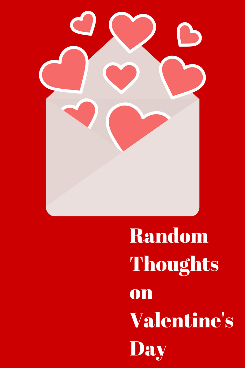 Random Thoughts on Valentine's Day