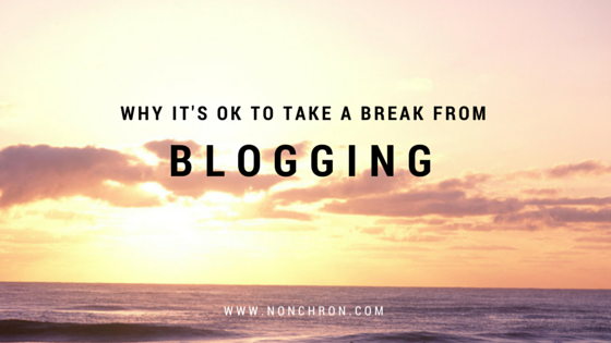 Take a break from blogging